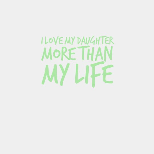 I love my Daughter more than my Life