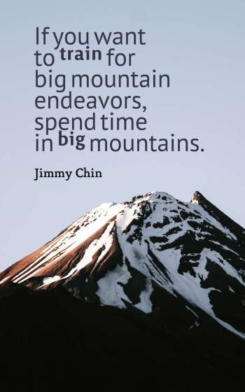 If you want to train for big mountain endeavors, spend time in big mountains.