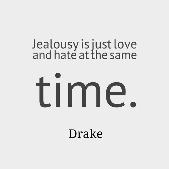 Jealousy is just love and hate at the same time.
