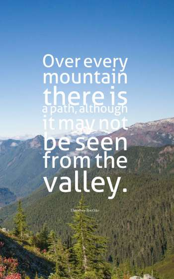 Over every mountain there is a path, although it may not be seen from the valley.