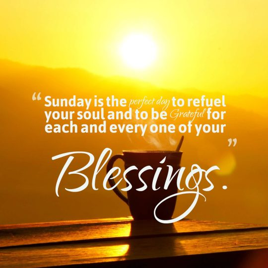 Sunday is the perfect day to refuel your soul and to be Grateful for each and every one of your Blessings.
