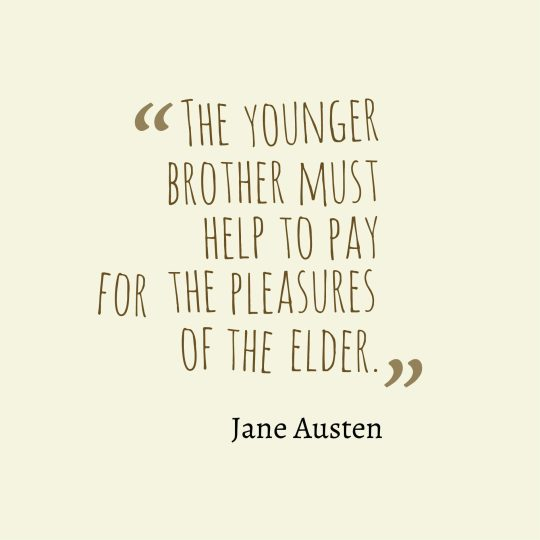The younger brother must help to pay for the pleasures of the elder.