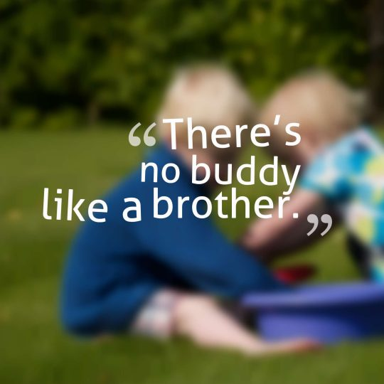There's no buddy like a brother.