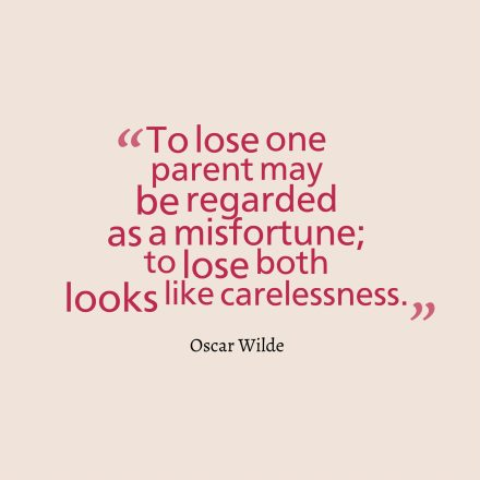 To lose one parent may be regarded as a misfortune to lose both looks like carelessness.