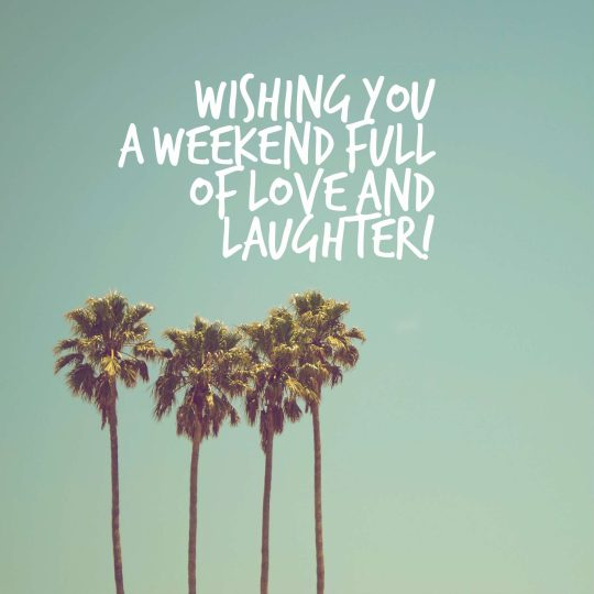Wishing you a weekend full of love and laughter!