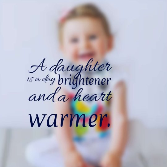 a daughter is a day brightener and a heart warmer.