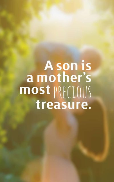 A son is a mother's most precious treasure.