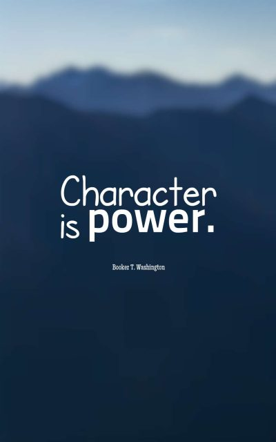 Character is power.