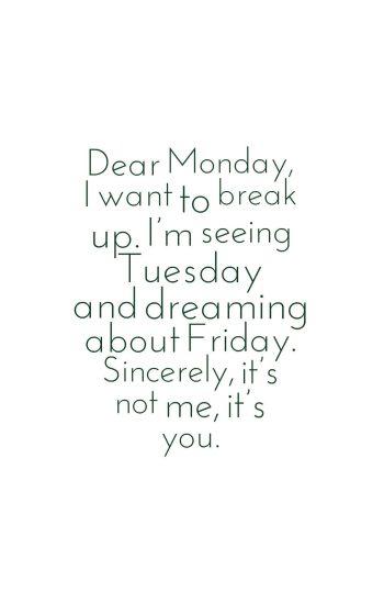 Dear Monday, I want to break up.
