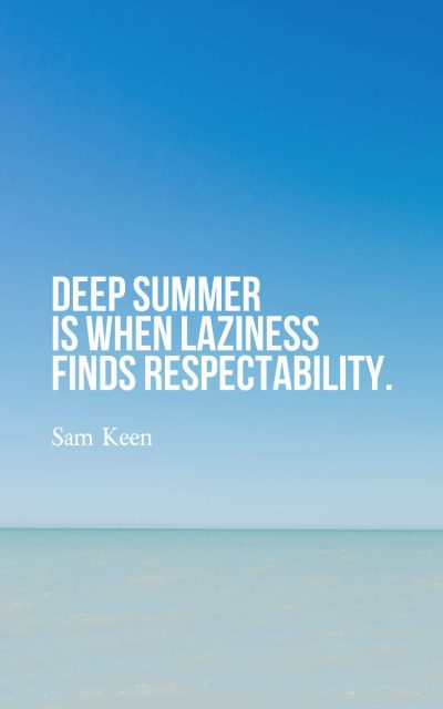 Deep summer is when laziness finds respectability.