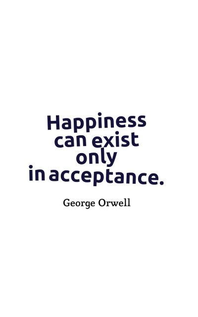Happiness can exist only in acceptance.