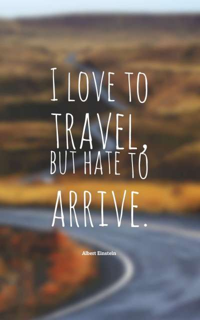 I love to travel, but hate to arrive.