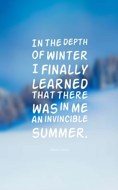 In the depth of winter I finally learned that there was in me an invincible summer.