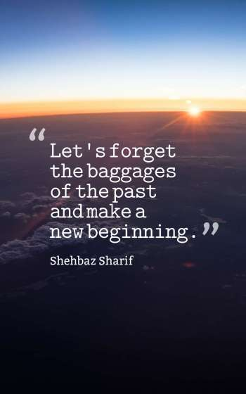 Let's forget the baggages of the past and make a new beginning.