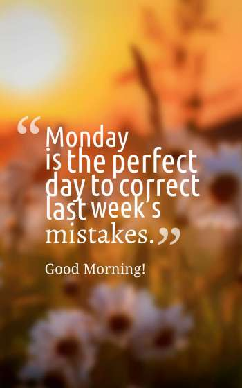 Monday is the perfect day to correct last week's mistakes
