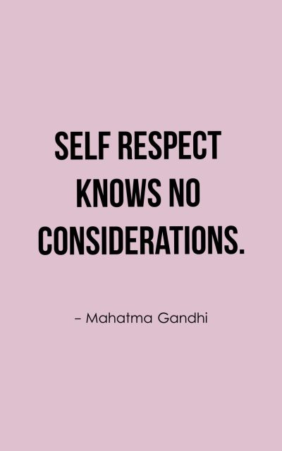 Self respect knows no considerations.