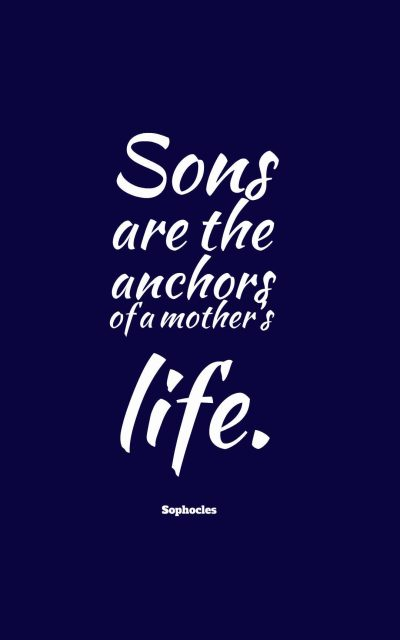 Sons are the anchors of a mother's life.
