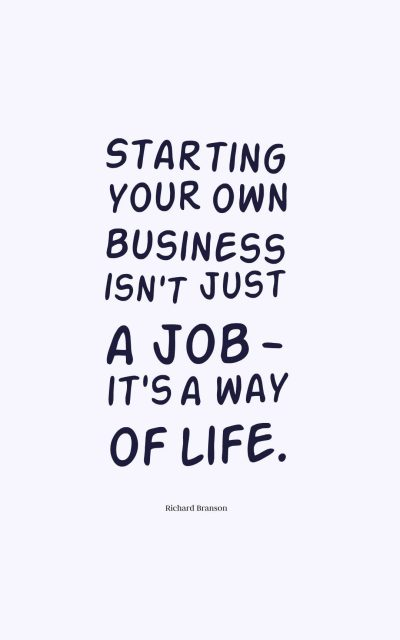 Starting your own business isn't just a job - it's a way of life.