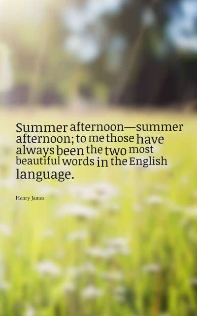Summer afternoon—summer afternoon; to me those have always been the two most beautiful words in the English language.