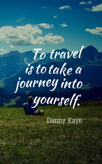 To travel is to take a journey into yourself.