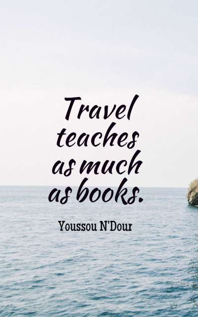 Travel teaches as much as books.
