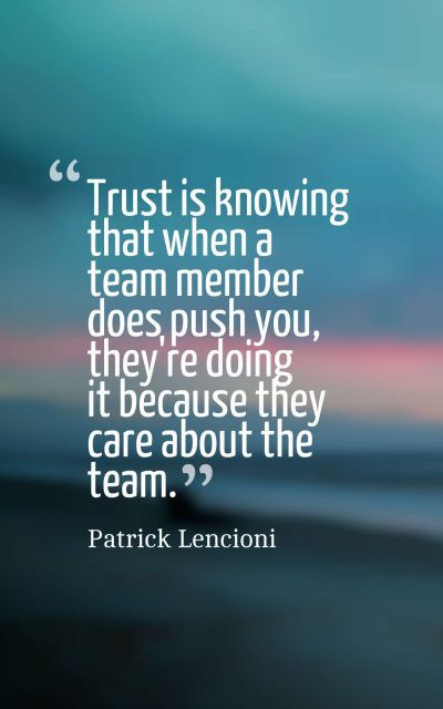 Trust is knowing that when a team member does push you, they're doing it because they care about the team.