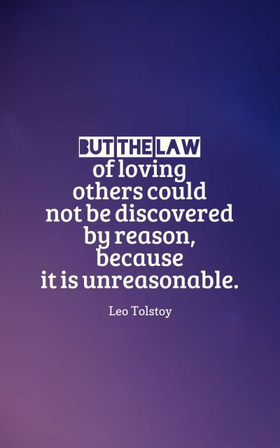 But the law of loving others could not be discovered by reason, because it is unreasonable.