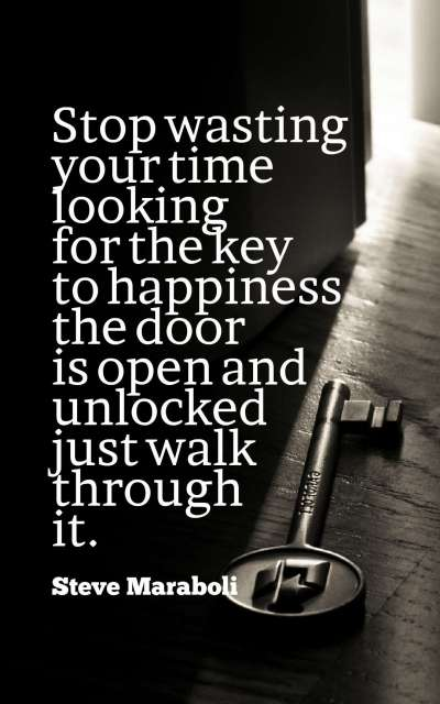 Stop wasting your time looking for the key to happiness