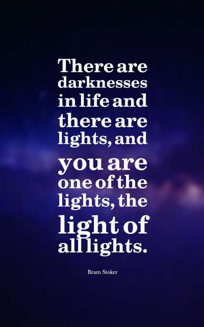 There are darknesses in life and there are lights, and you are one of the lights, the light of all lights.
