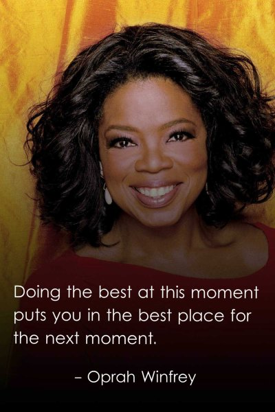 Doing the best at this moment puts you in the best place for the next moment.