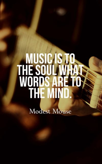 Music is to the soul what words are to the mind.