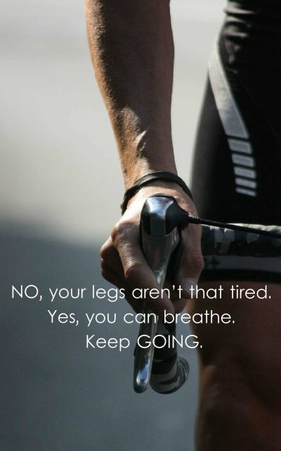 No, your legs aren't that tired. Yes, you can breathe. Keep going.