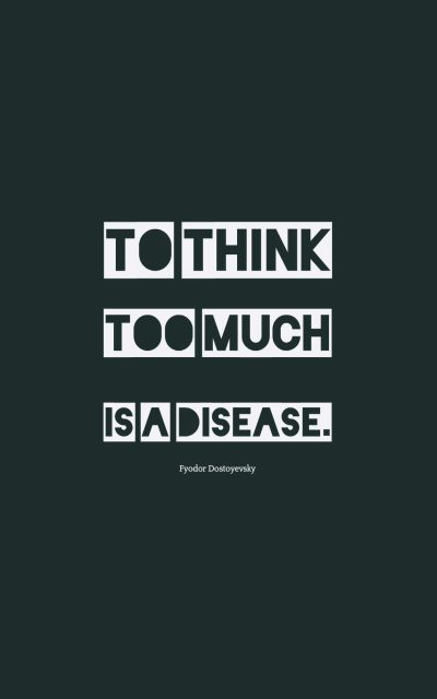 To think too much is a disease.