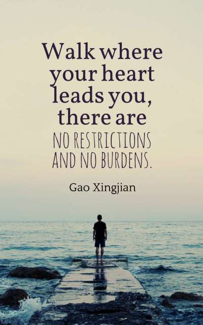 Walk where your heart leads you, there are no restrictions and no burdens.