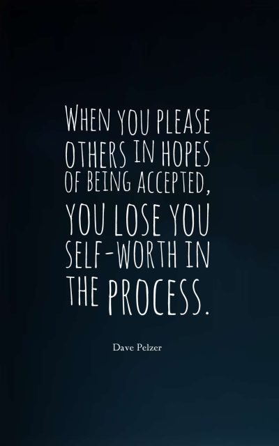 When you please others in hopes of being accepted, you lose your self-worth in the process.