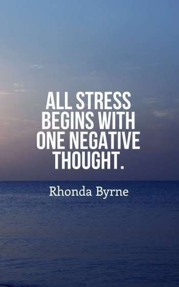 All stress begins with one negative thought.