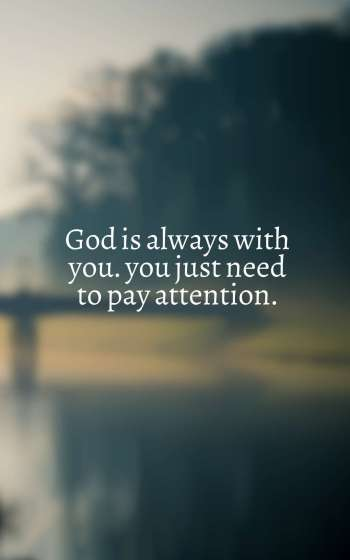 God is always with you… You just need to pay attention.