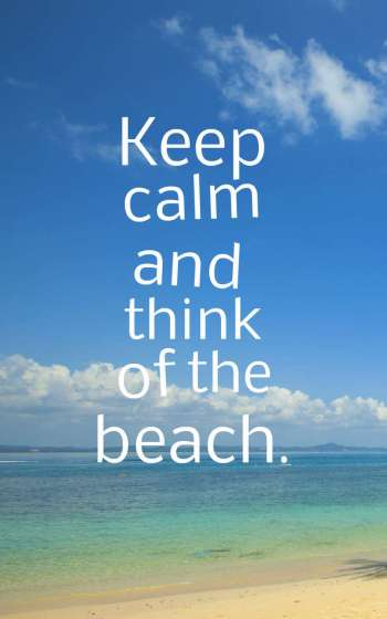 Keep calm and think of the beach.