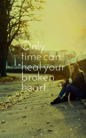 Only time can heal your broken heart.