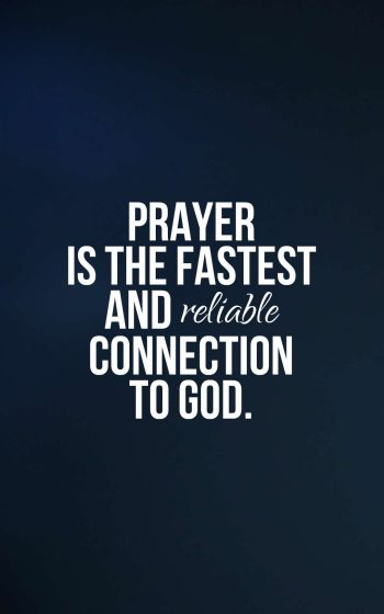Prayer is the fastest and reliable connection to God.