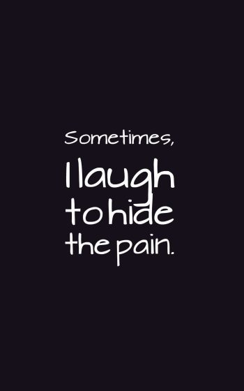 Sometimes, I laugh to hide the pain.