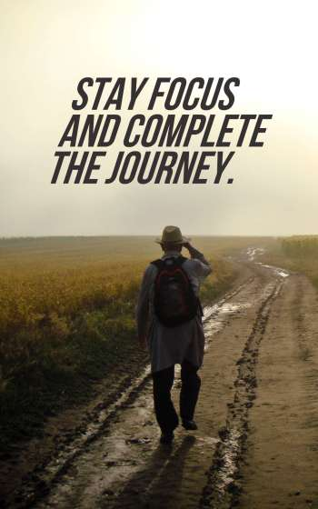 Stay focus and complete the journey.