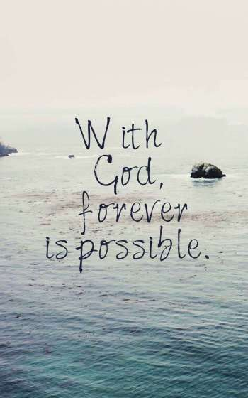 With God, forever is possible.