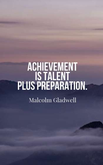 Achievement is talent plus preparation.