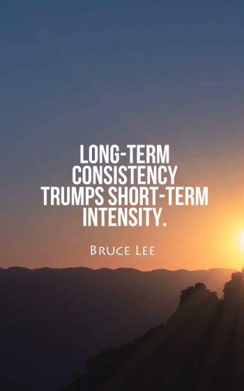 Long-term consistency trumps short-term intensity.