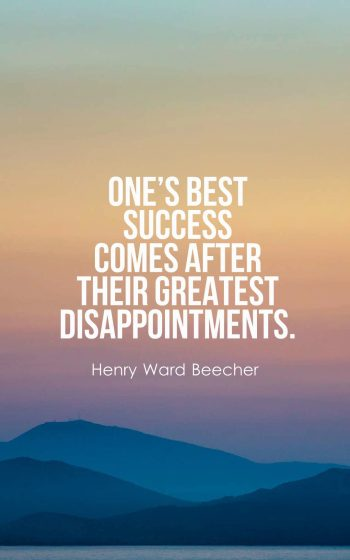 One's best success comes after their greatest disappointments.