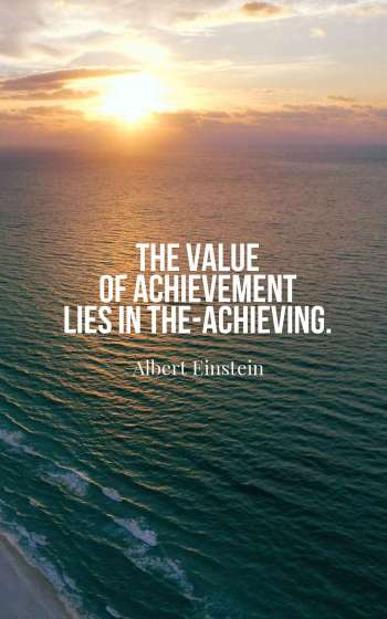The value of achievement lies in the achieving.