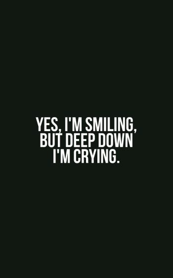 Yes, I'm smiling, but deep down I'm crying.