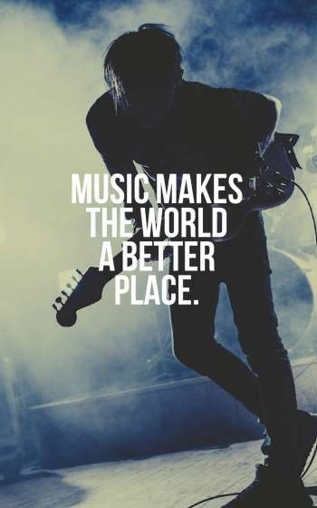 Music makes the world a better place.