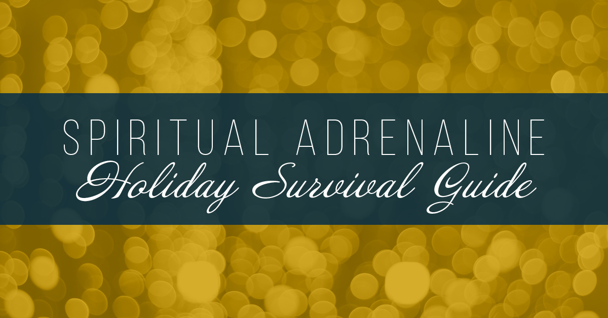Spiritual Adrenaline: Holiday Survival Guide